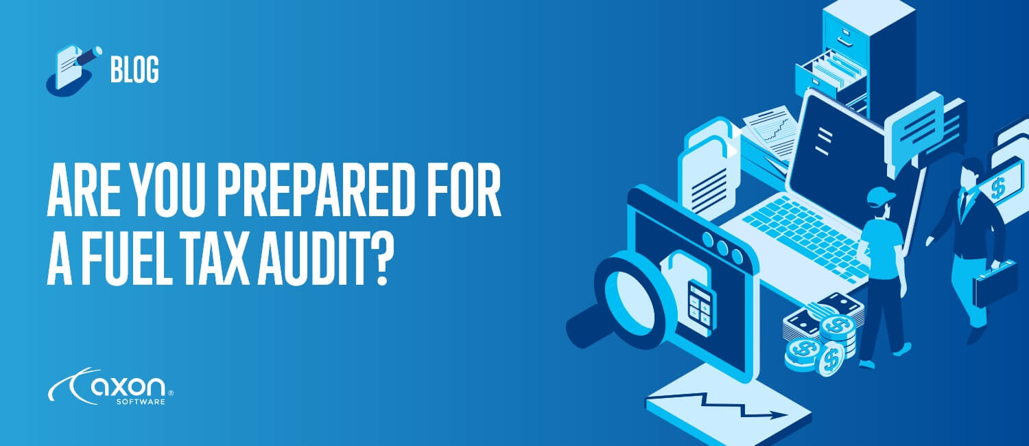 ARE YOU PREPARED FOR A FUEL TAX AUDIT?