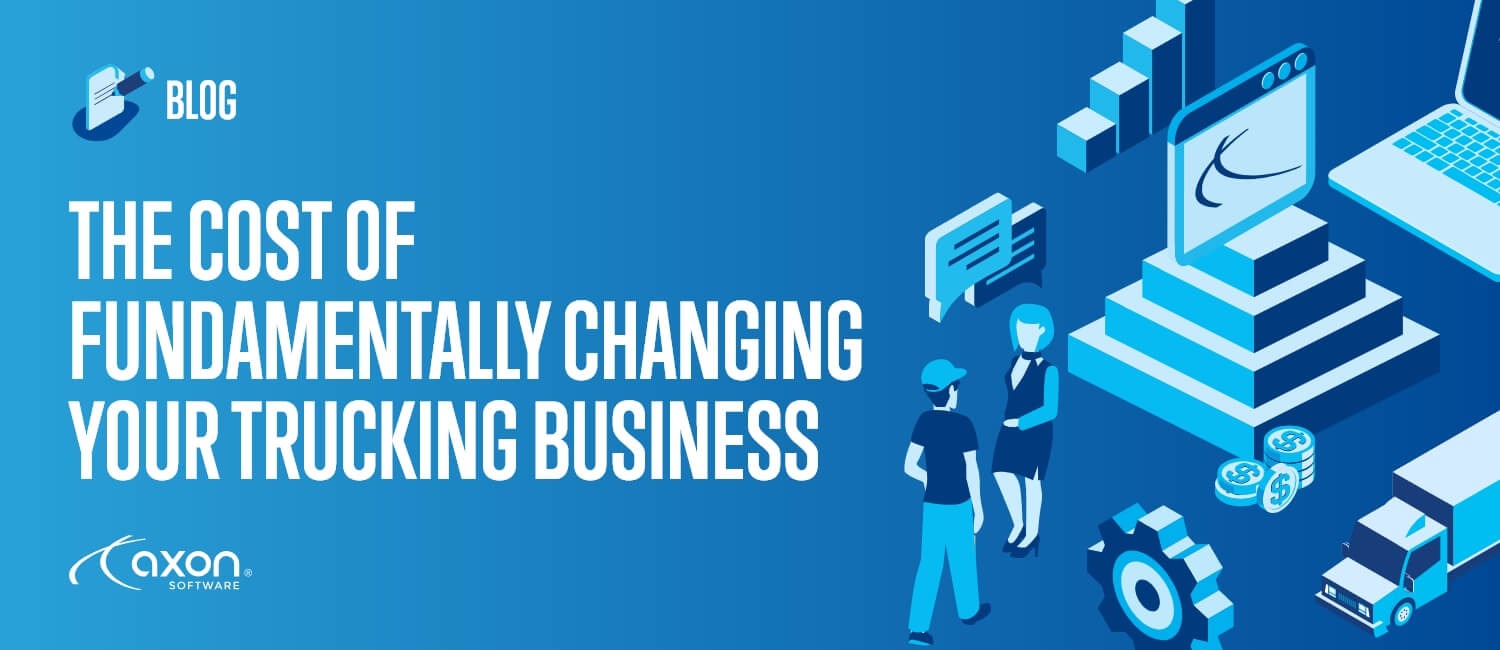 THE COST OF FUNDAMENTALLY CHANGING YOUR TRUCKING BUSINESS?