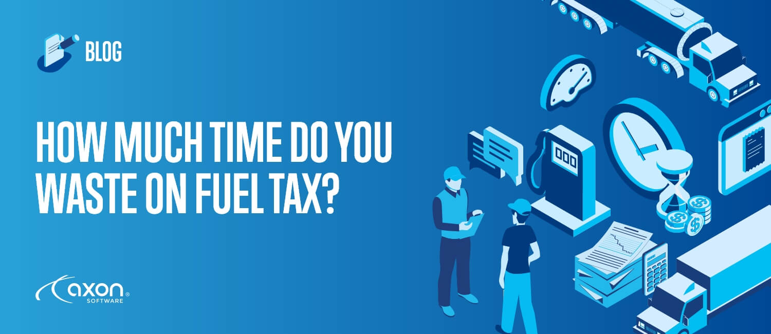 HOW MUCH TIME DO YOU WASTE ON FUEL TAX?