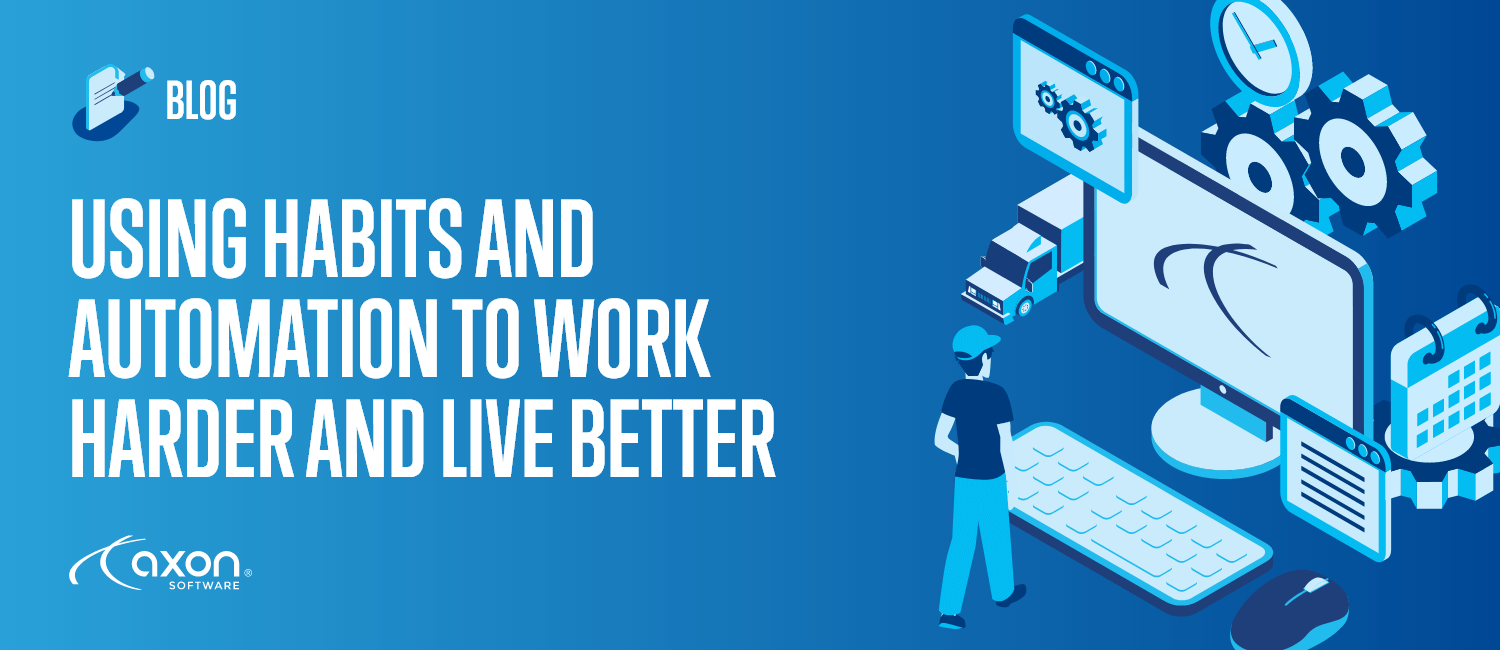Using Habits and Automation to Work Harder and Live Better