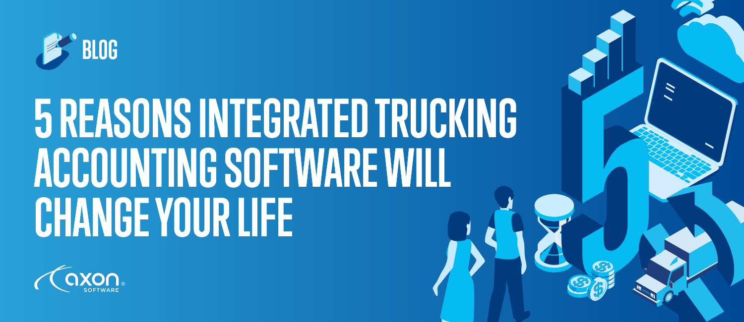 5 Reasons Integrated Trucking Accounting Software Will Change Your Life