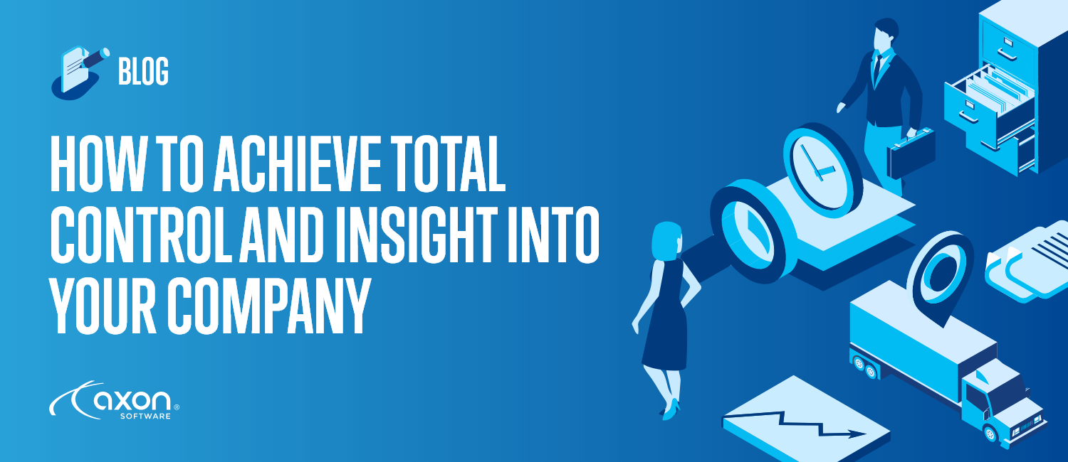How to Achieve Total Control and Insight Into Your Company